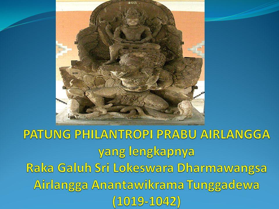 PATUNG PHILANTROPI PRABU AIRLANGGA yang lengkapnya Raka Galuh Sri Lokeswara Dharmawangsa Airlangga Anantawikrama Tunggadewa (1019-1042)