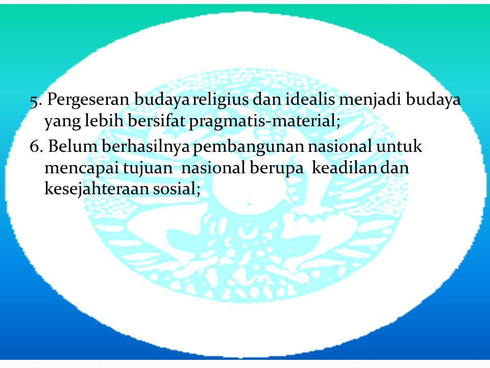 5. Pergeseran budaya religius dan idealis menjadi budaya yang lebih bersifat pragmatis-material; 6.