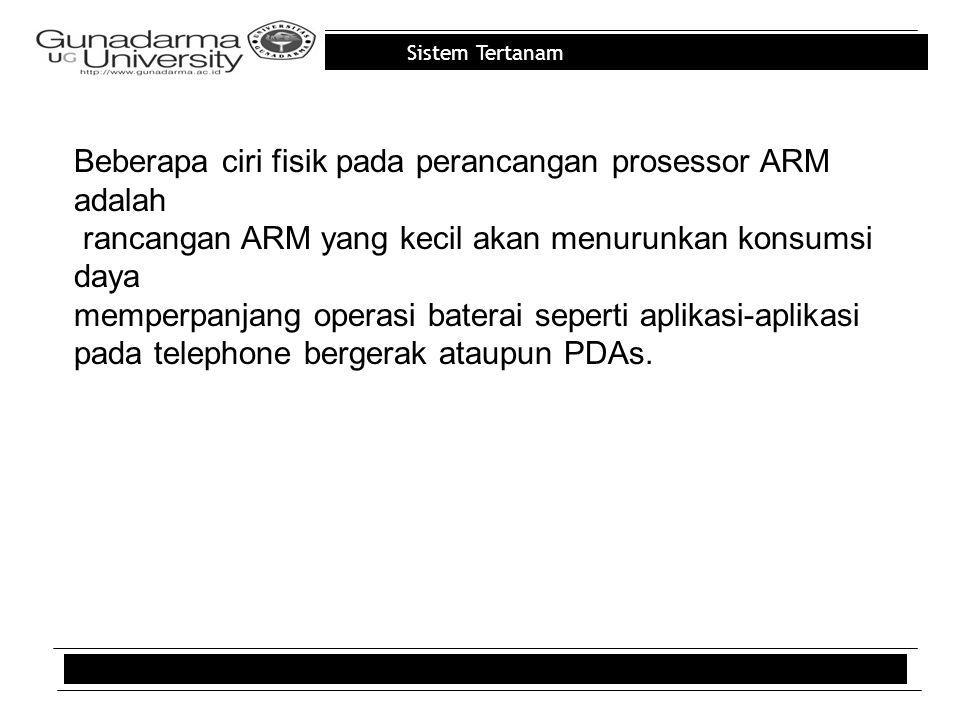 Beberapa ciri fisik pada perancangan prosessor ARM adalah