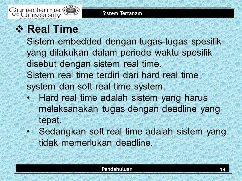 Real Time Sistem embedded dengan tugas-tugas spesifik yang dilakukan dalam periode waktu spesifik disebut dengan sistem real time.