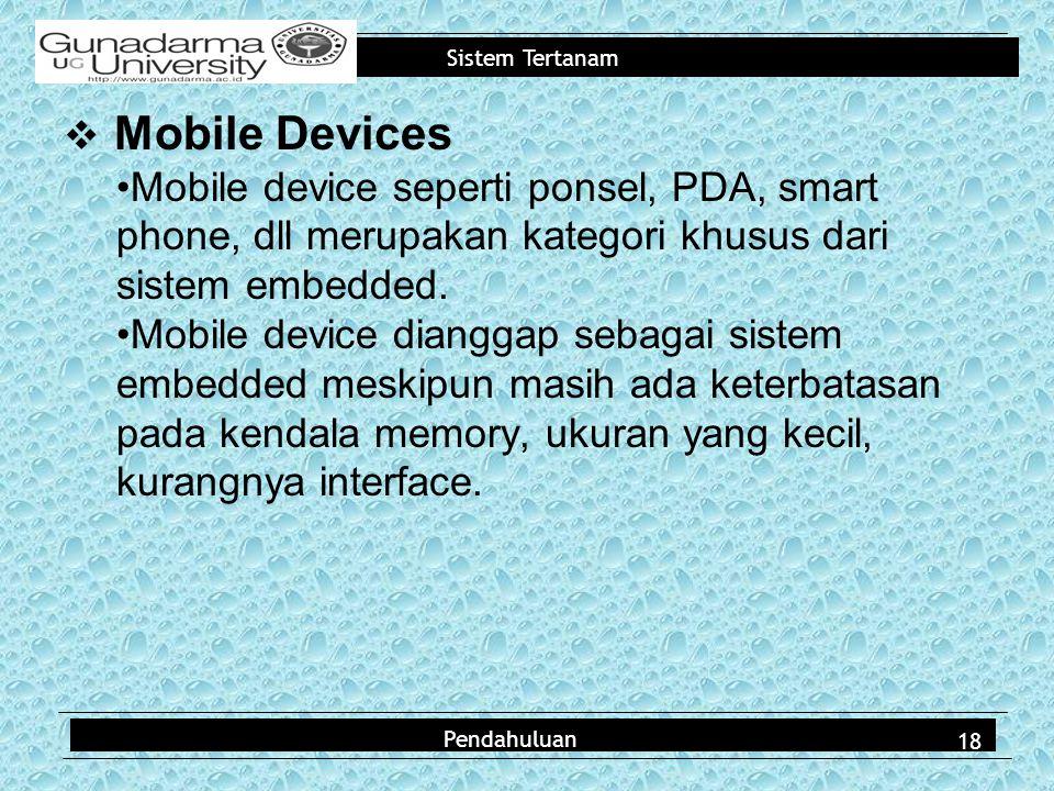 Mobile Devices Mobile device seperti ponsel, PDA, smart phone, dll merupakan kategori khusus dari sistem embedded.