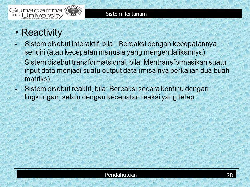 • Reactivity Sistem disebut interaktif, bila: Bereaksi dengan kecepatannya sendiri (atau kecepatan manusia yang mengendalikannya)