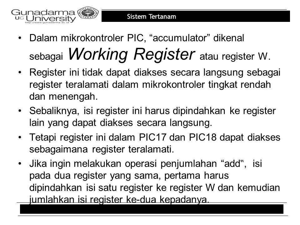 Dalam mikrokontroler PIC, accumulator dikenal sebagai Working Register atau register W.