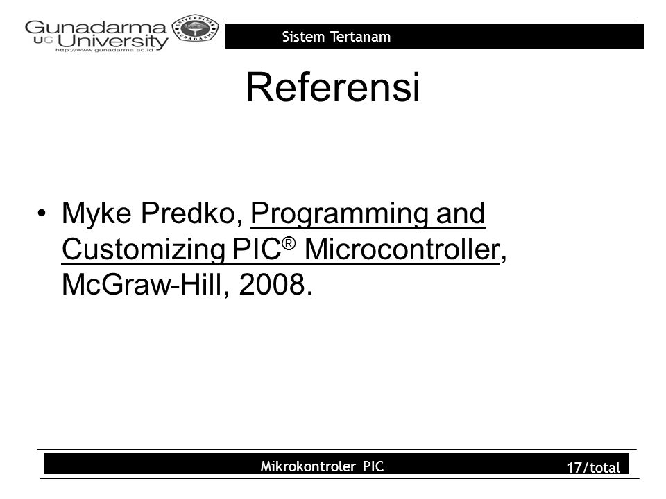 Referensi Myke Predko, Programming and Customizing PIC® Microcontroller, McGraw-Hill, 2008.