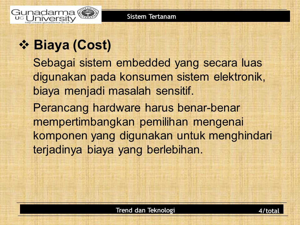 Biaya (Cost) Sebagai sistem embedded yang secara luas digunakan pada konsumen sistem elektronik, biaya menjadi masalah sensitif.