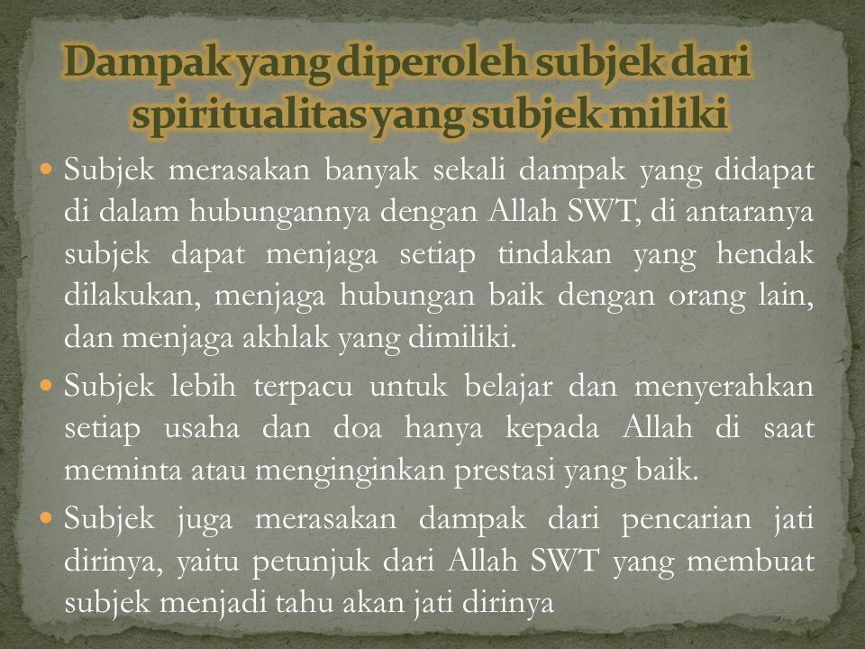 Dampak yang diperoleh subjek dari spiritualitas yang subjek miliki