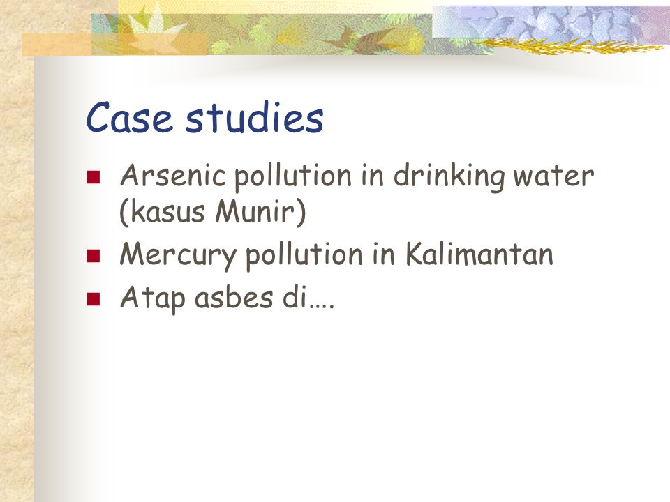 Case studies Arsenic pollution in drinking water (kasus Munir)