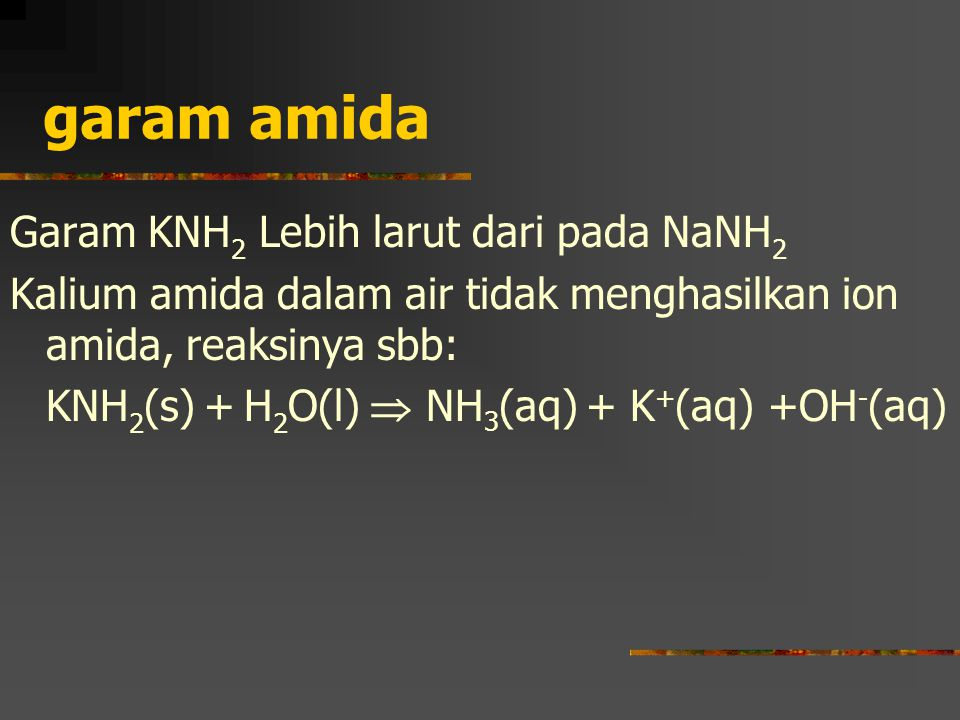 garam amida Garam KNH2 Lebih larut dari pada NaNH2