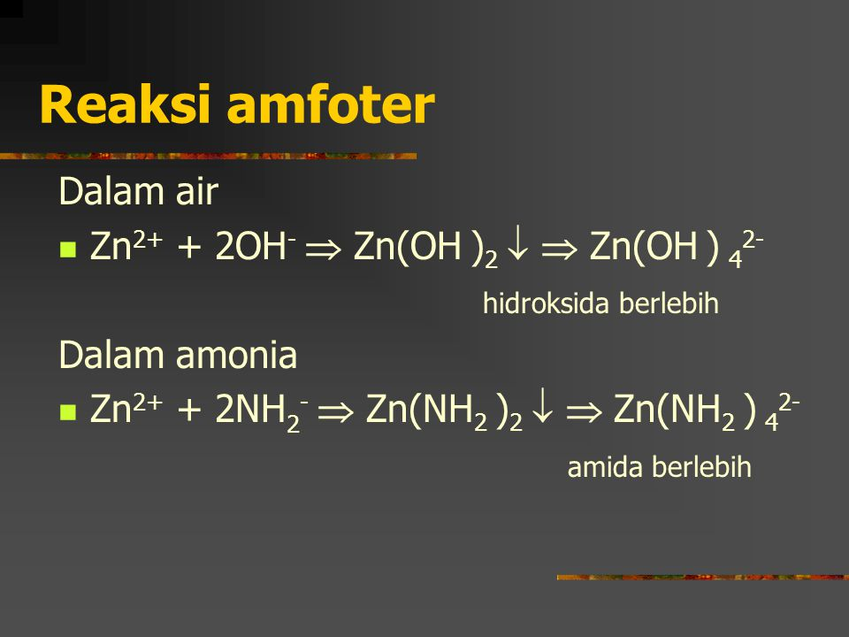 Reaksi amfoter Dalam air Zn2+ + 2OH-  Zn(OH )2   Zn(OH ) 42-