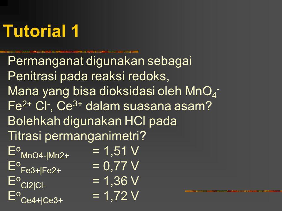 Tutorial 1 Permanganat digunakan sebagai Penitrasi pada reaksi redoks,