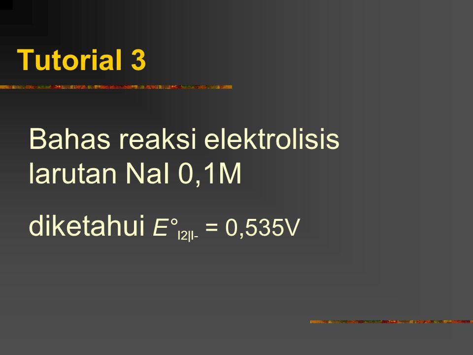 Tutorial 3 Bahas reaksi elektrolisis larutan NaI 0,1M diketahui E°I2|I- = 0,535V