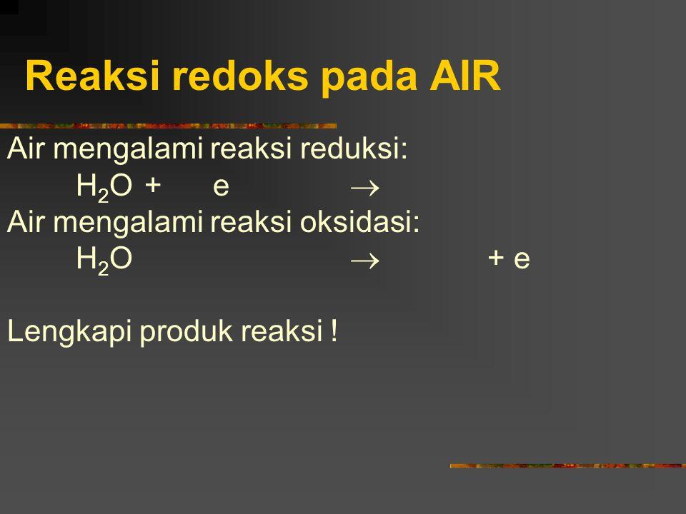 Reaksi redoks pada AIR Air mengalami reaksi reduksi: H2O + e 
