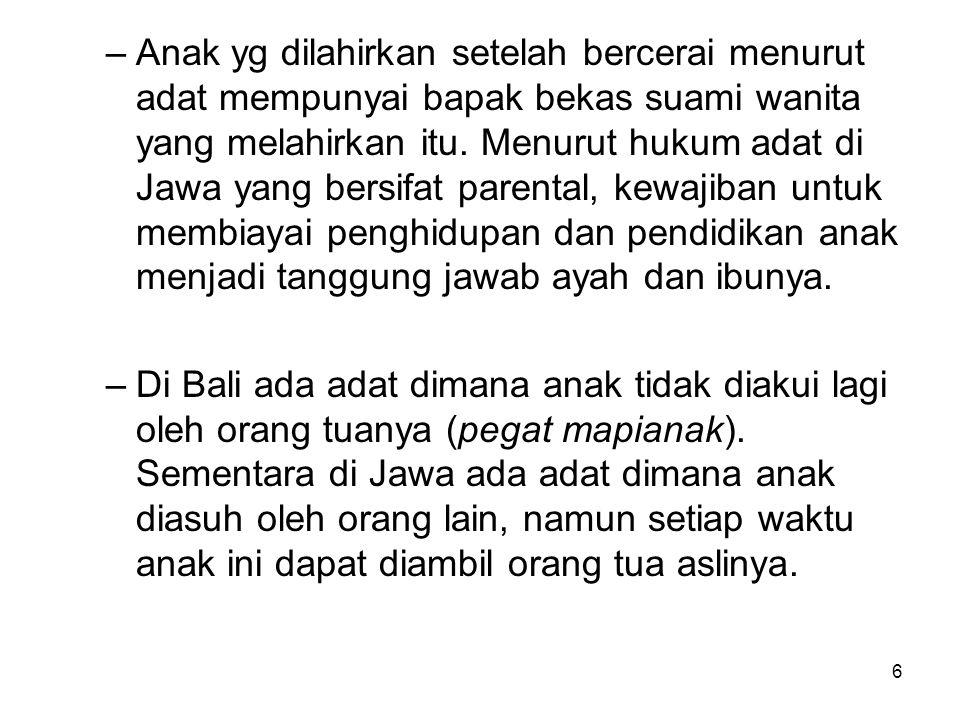 Anak yg dilahirkan setelah bercerai menurut adat mempunyai bapak bekas suami wanita yang melahirkan itu. Menurut hukum adat di Jawa yang bersifat parental, kewajiban untuk membiayai penghidupan dan pendidikan anak menjadi tanggung jawab ayah dan ibunya.