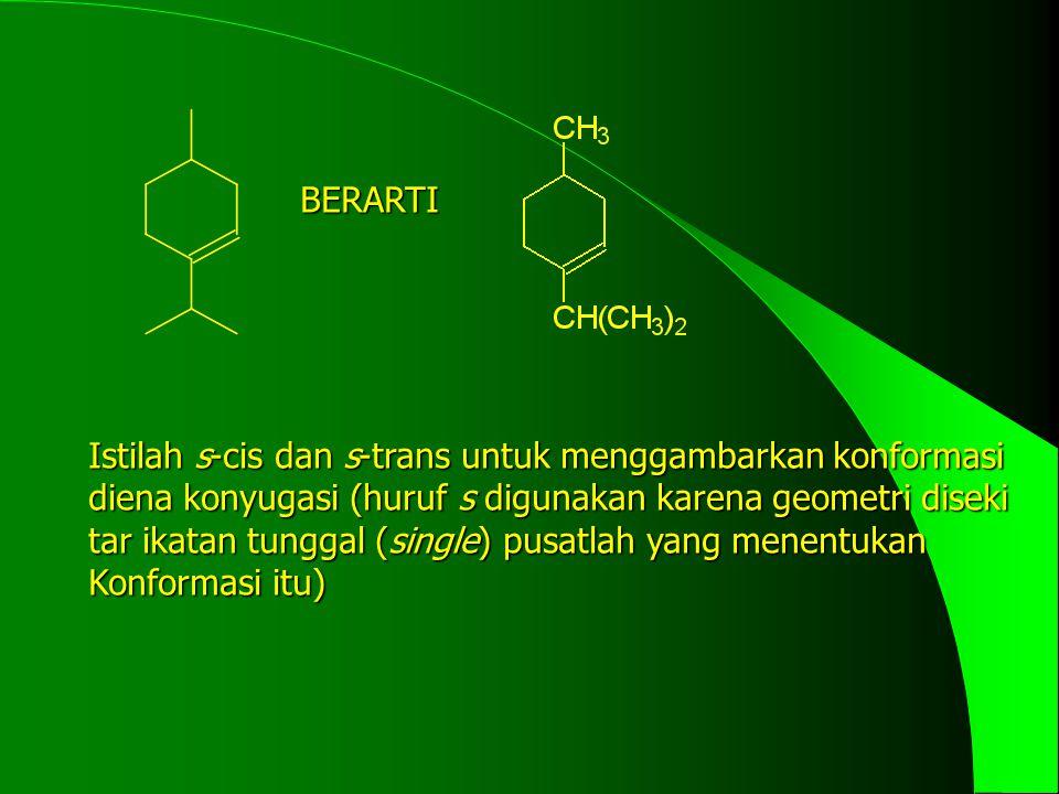BERARTI Istilah s-cis dan s-trans untuk menggambarkan konformasi. diena konyugasi (huruf s digunakan karena geometri diseki.