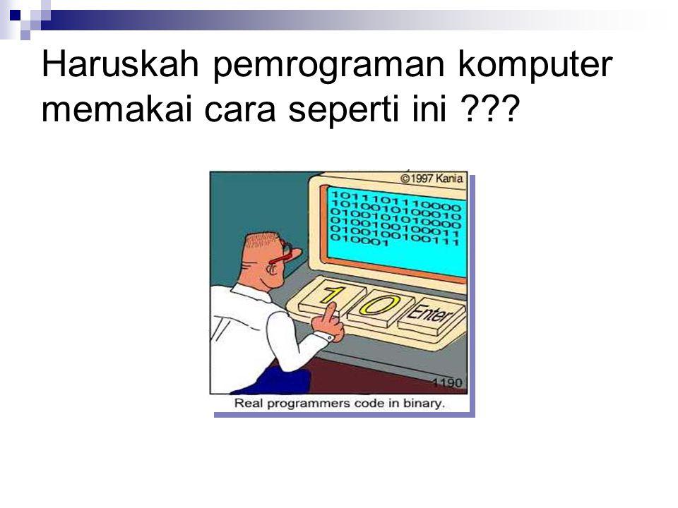 Haruskah pemrograman komputer memakai cara seperti ini