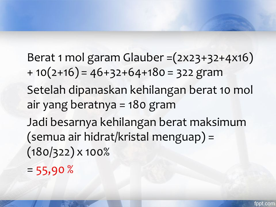Berat 1 mol garam Glauber =(2x23+32+4x16) + 10(2+16) = 46+32+64+180 = 322 gram