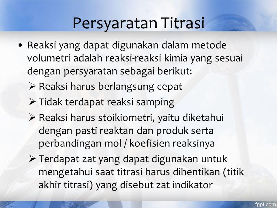 Persyaratan Titrasi Reaksi yang dapat digunakan dalam metode volumetri adalah reaksi-reaksi kimia yang sesuai dengan persyaratan sebagai berikut: