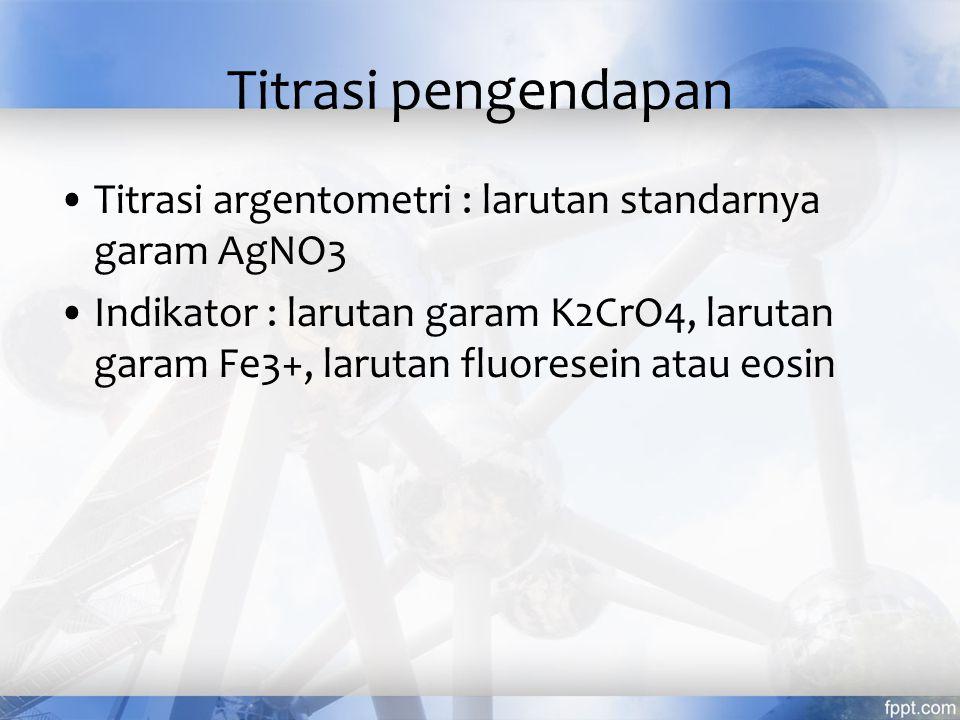 Titrasi pengendapan Titrasi argentometri : larutan standarnya garam AgNO3.