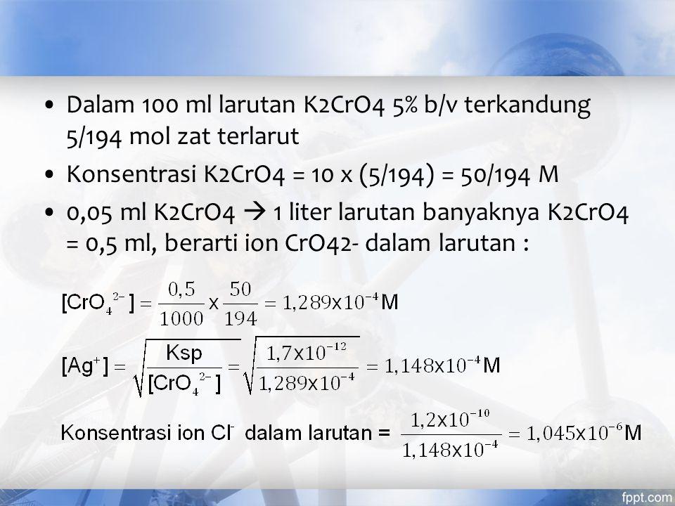 Dalam 100 ml larutan K2CrO4 5% b/v terkandung 5/194 mol zat terlarut