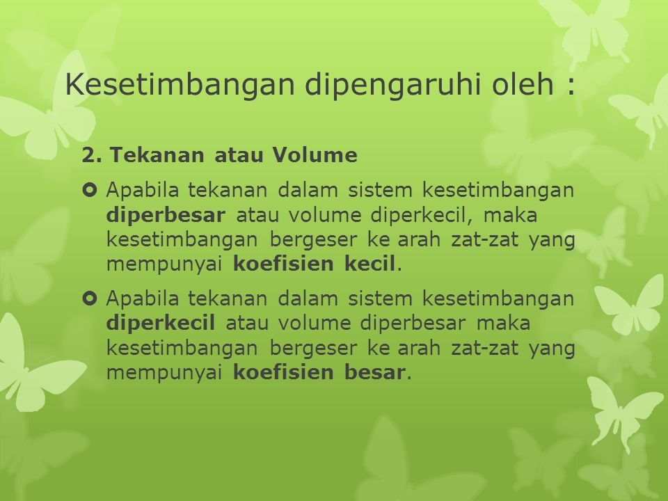 Kesetimbangan dipengaruhi oleh :