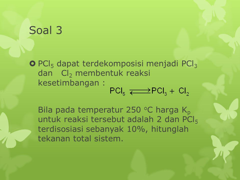 Soal 3 PCl5 dapat terdekomposisi menjadi PCl3 dan Cl2 membentuk reaksi kesetimbangan :