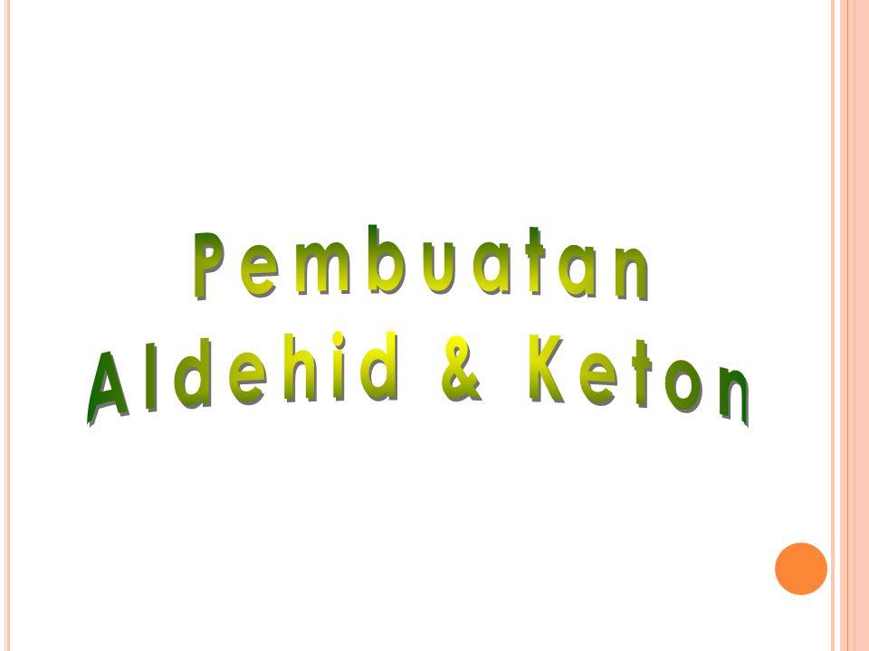 Pembuatan Aldehid & Keton