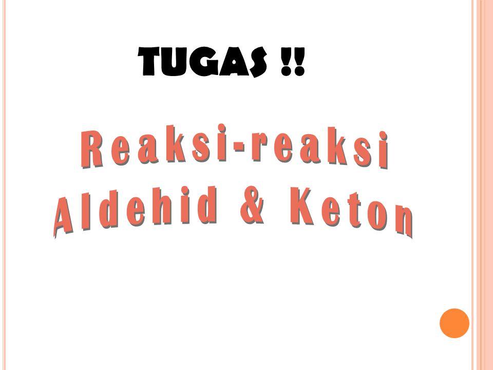 TUGAS !! Reaksi-reaksi Aldehid & Keton