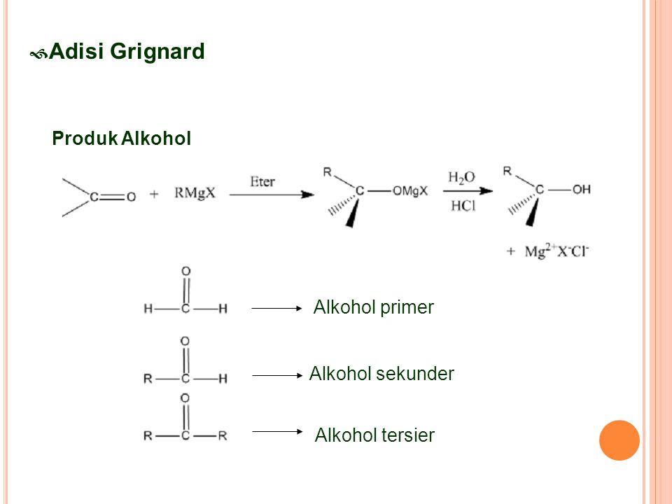 Adisi Grignard Produk Alkohol Alkohol primer Alkohol sekunder Alkohol tersier