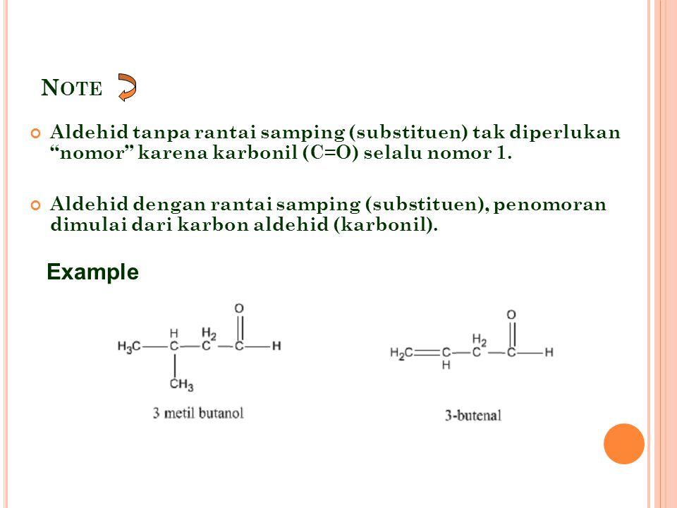Note Aldehid tanpa rantai samping (substituen) tak diperlukan nomor karena karbonil (C=O) selalu nomor 1.