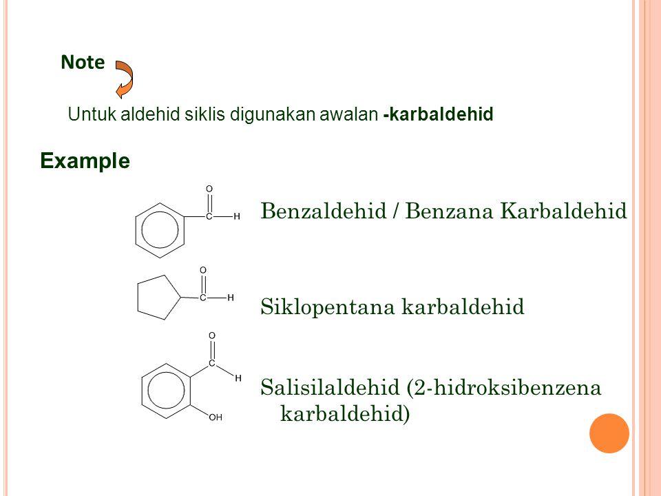 Note Untuk aldehid siklis digunakan awalan -karbaldehid. Example.