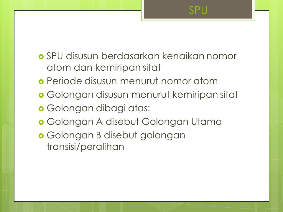 SPU SPU disusun berdasarkan kenaikan nomor atom dan kemiripan sifat