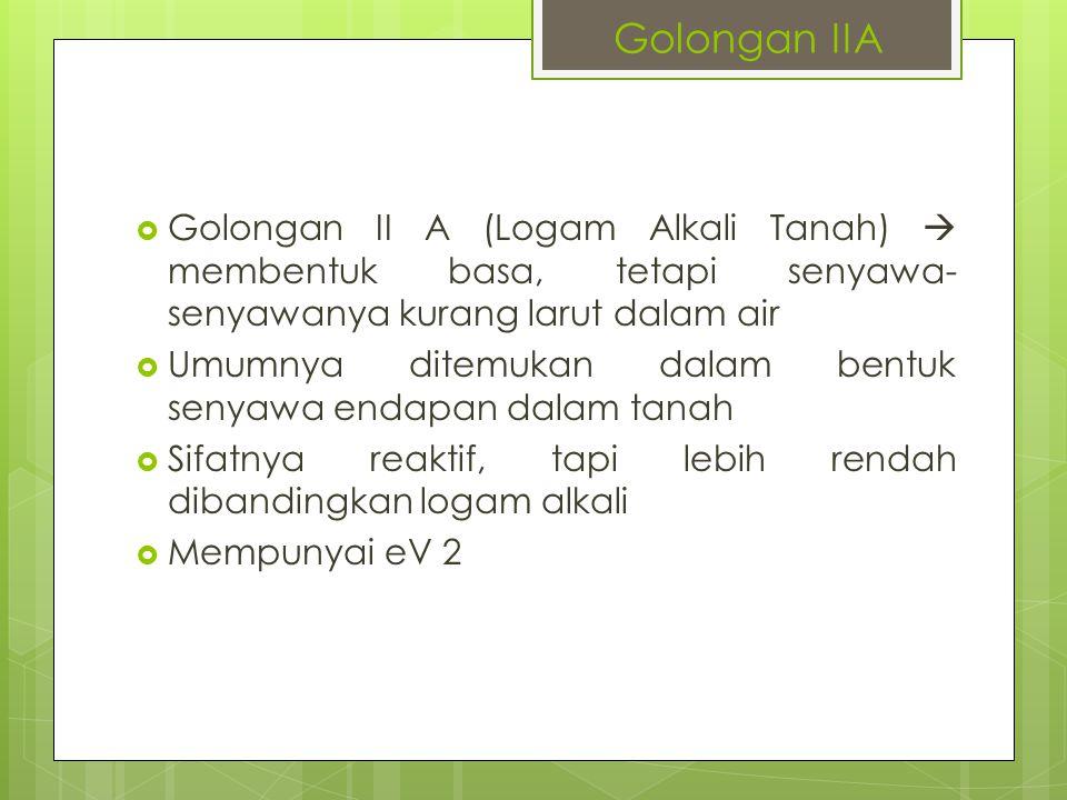 Golongan IIA Golongan II A (Logam Alkali Tanah)  membentuk basa, tetapi senyawa-senyawanya kurang larut dalam air.