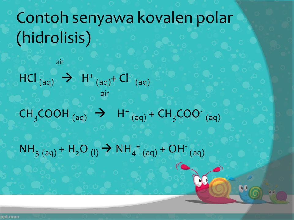Contoh senyawa kovalen polar (hidrolisis)