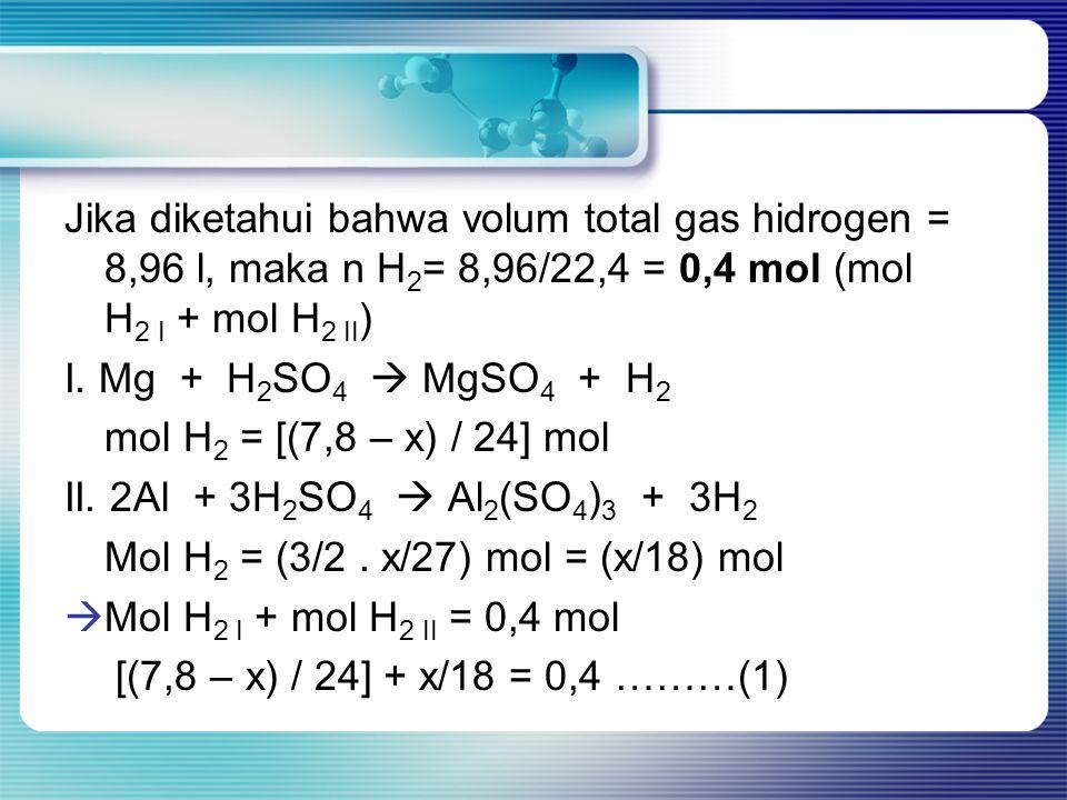Jika diketahui bahwa volum total gas hidrogen = 8,96 l, maka n H2= 8,96/22,4 = 0,4 mol (mol H2 I + mol H2 II)