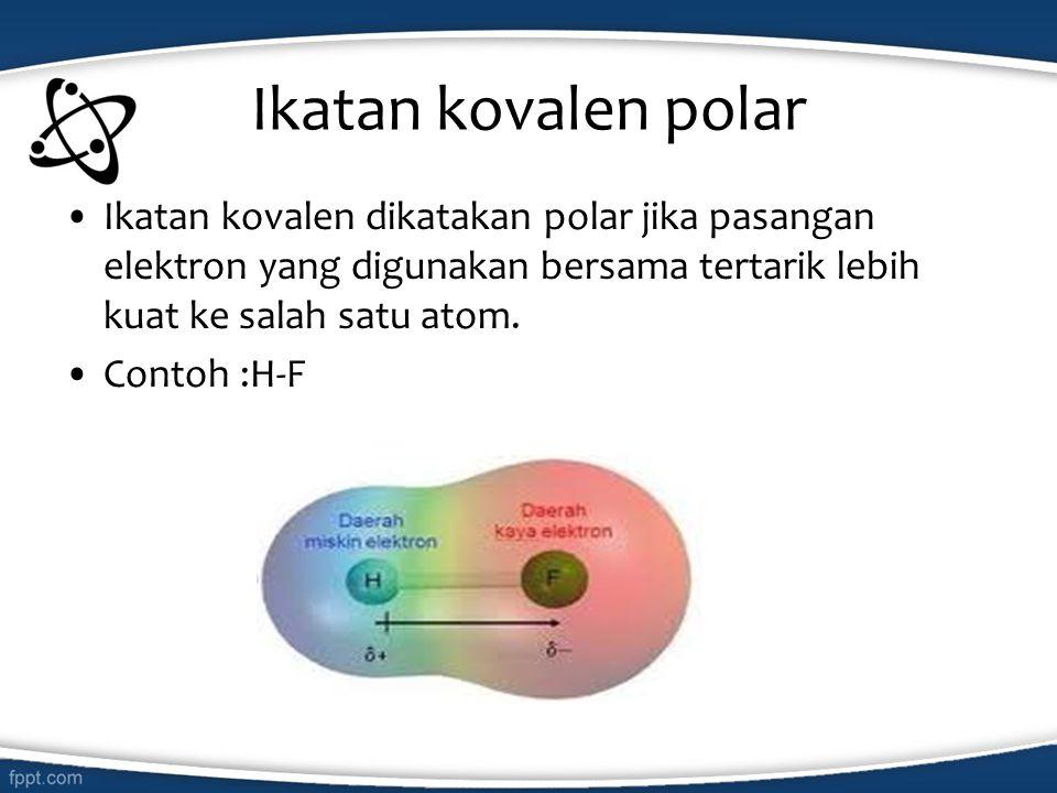 Ikatan kovalen polar Ikatan kovalen dikatakan polar jika pasangan elektron yang digunakan bersama tertarik lebih kuat ke salah satu atom.