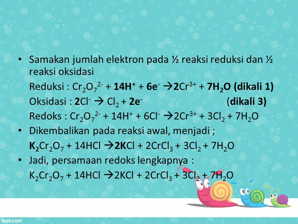 Samakan jumlah elektron pada ½ reaksi reduksi dan ½ reaksi oksidasi