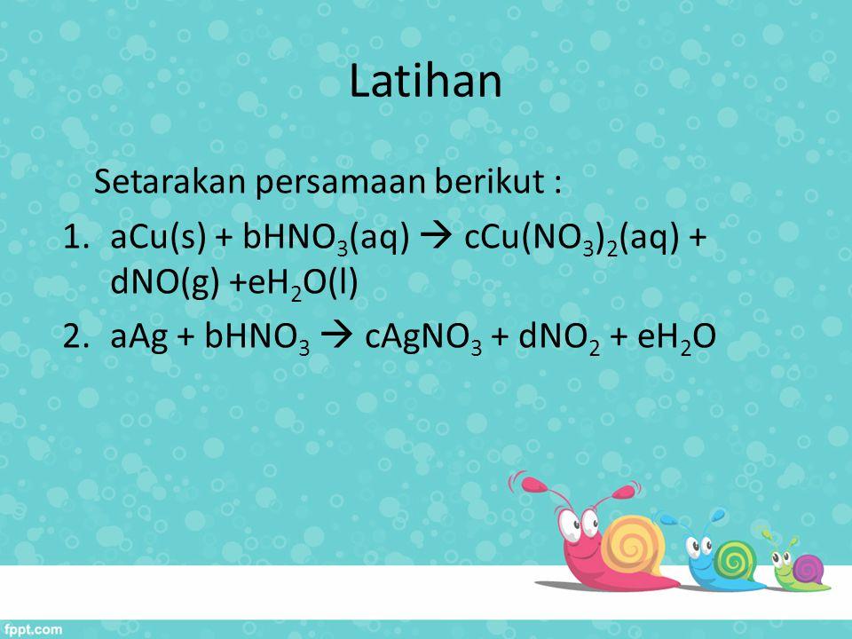 Latihan Setarakan persamaan berikut :