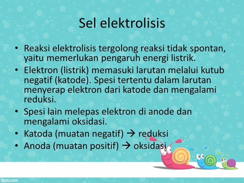 Sel elektrolisis Reaksi elektrolisis tergolong reaksi tidak spontan, yaitu memerlukan pengaruh energi listrik.
