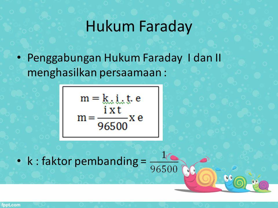 Hukum Faraday Penggabungan Hukum Faraday I dan II menghasilkan persaamaan : k : faktor pembanding =