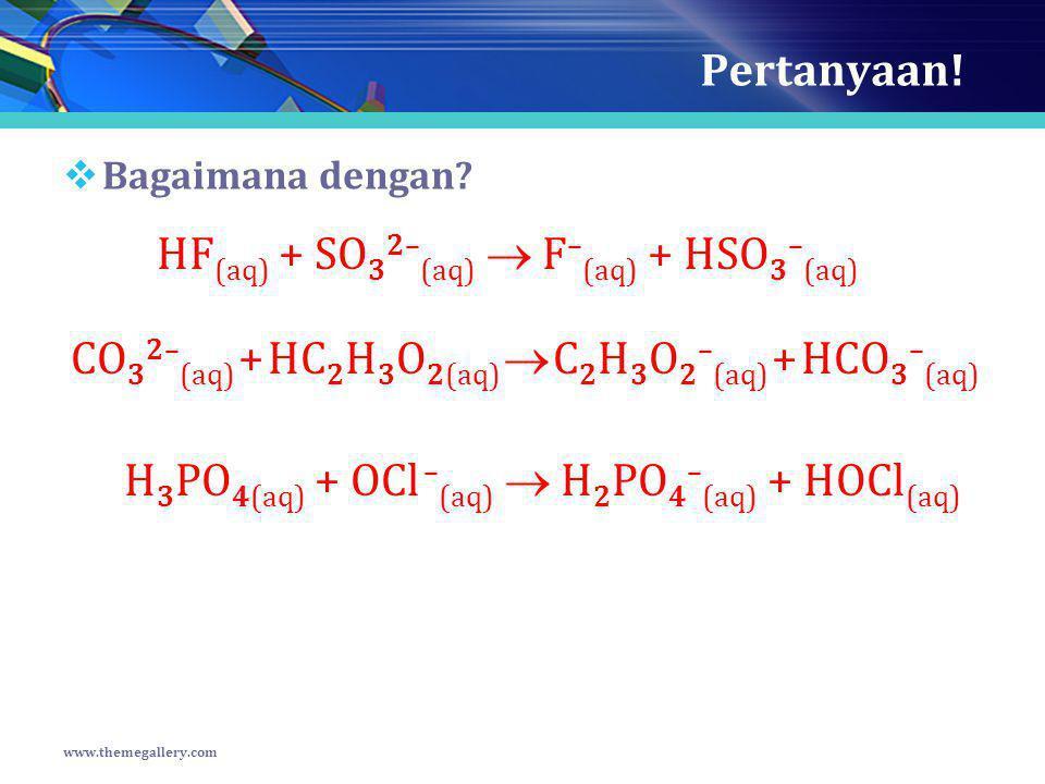 HF(aq) + SO32–(aq)  F–(aq) + HSO3–(aq)