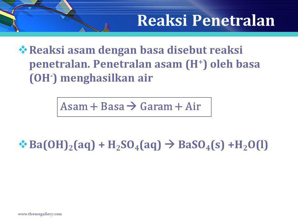 Reaksi Penetralan Reaksi asam dengan basa disebut reaksi penetralan. Penetralan asam (H+) oleh basa (OH-) menghasilkan air.