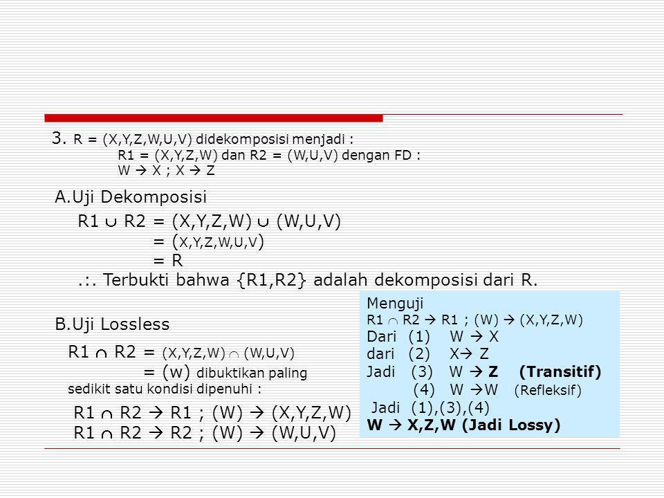 3. R = (X,Y,Z,W,U,V) didekomposisi menjadi :