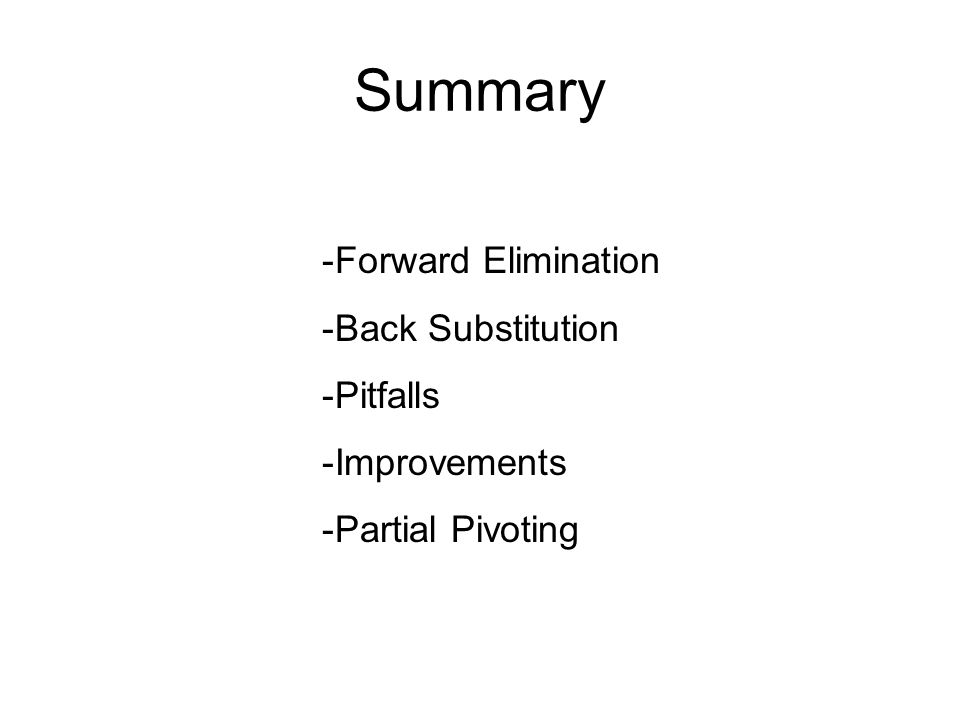 Summary Forward Elimination Back Substitution Pitfalls Improvements