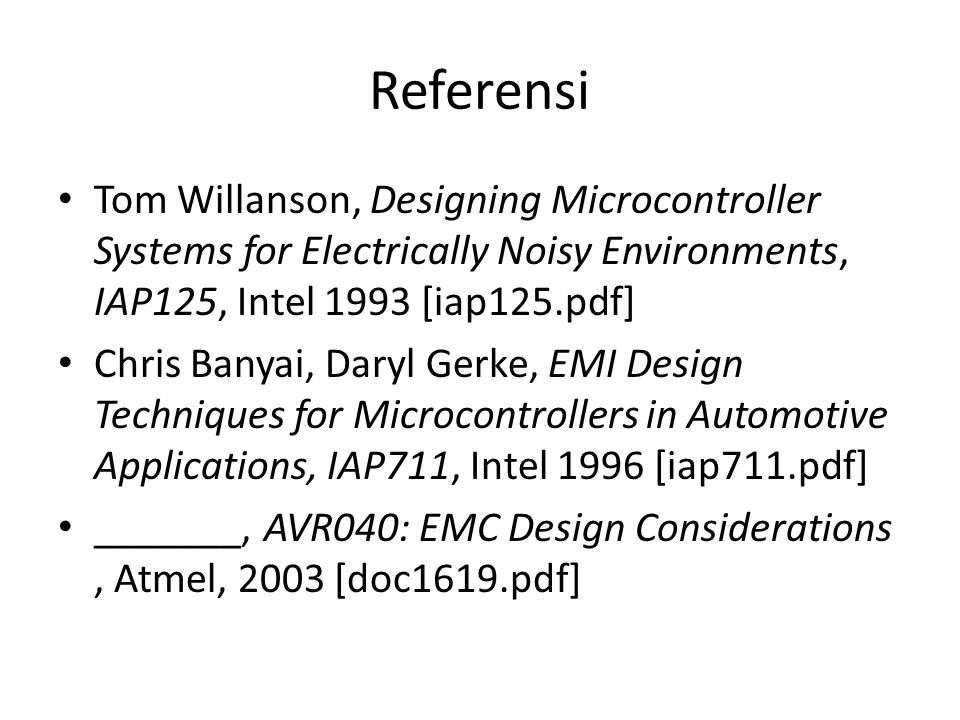Referensi Tom Willanson, Designing Microcontroller Systems for Electrically Noisy Environments, IAP125, Intel 1993 [iap125.pdf]