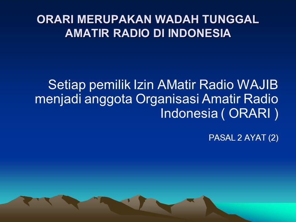ORARI MERUPAKAN WADAH TUNGGAL AMATIR RADIO DI INDONESIA