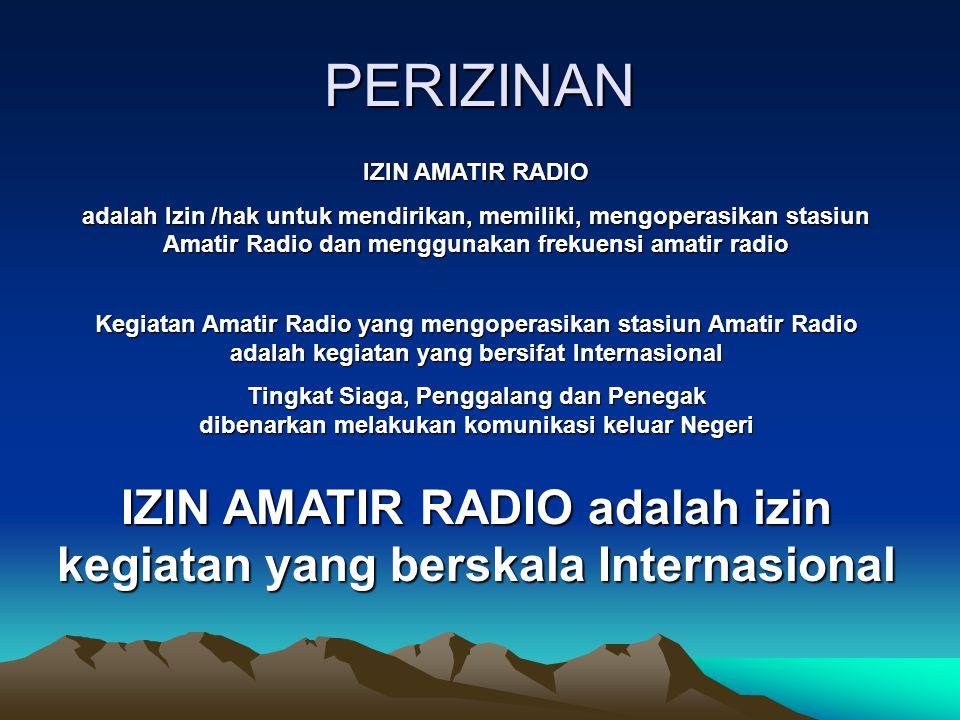 IZIN AMATIR RADIO adalah izin kegiatan yang berskala Internasional