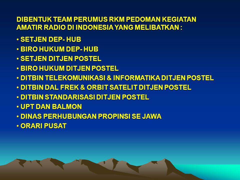 DIBENTUK TEAM PERUMUS RKM PEDOMAN KEGIATAN AMATIR RADIO DI INDONESIA YANG MELIBATKAN :