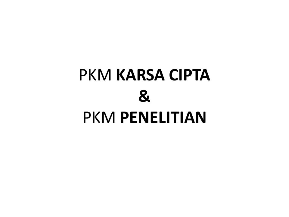 PKM KARSA CIPTA & PKM PENELITIAN