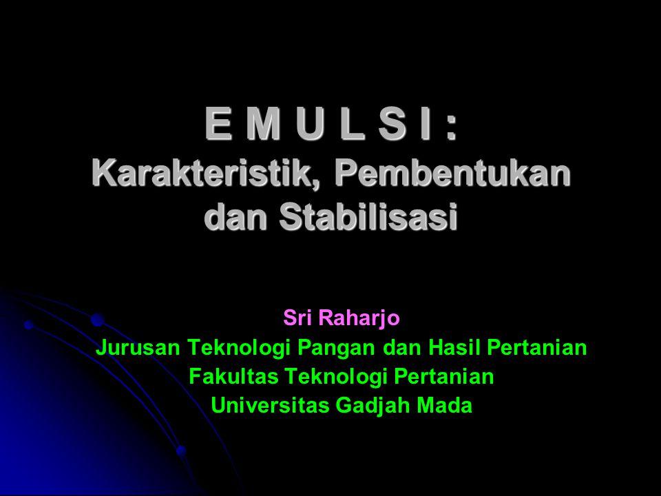 E M U L S I : Karakteristik, Pembentukan dan Stabilisasi
