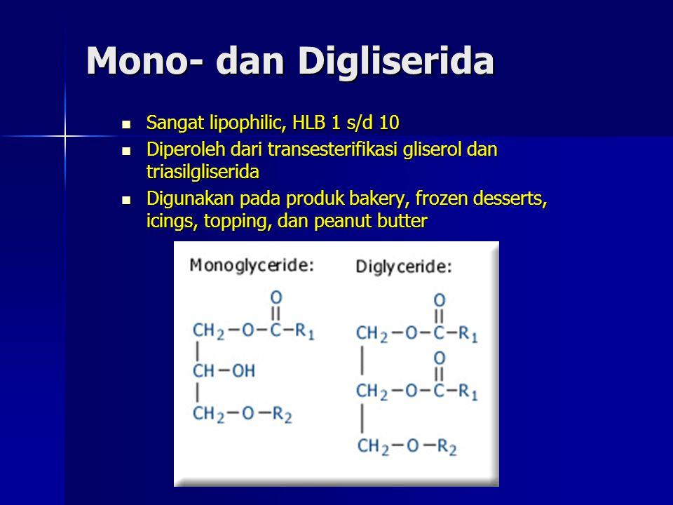Mono- dan Digliserida Sangat lipophilic, HLB 1 s/d 10